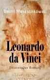 Leonardo da Vinci (Historischer Roman) (eBook, ePUB)