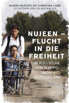Nujeen - Flucht in die Freiheit. Im Rollstuhl von Aleppo nach Deutschland (eBook, ePUB) - Lamb, Christina; Mustafa, Nujeen