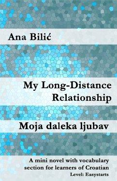 My Long-Distance Relationship / Moja daleka ljubav (eBook, ePUB) - Bilic, Ana