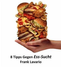8 Tipps gegen Esssucht (eBook, ePUB) - Lavario, Frank