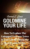 Goldmine Your Life: How To Explore The Untapped Treasure Trove In Your Life & Unlock The Real Wealth Within (eBook, ePUB)