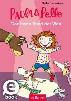 Der beste Hund der Welt / Paula und Pelle Bd.1 (eBook, ePUB) - Haberstock, Meike