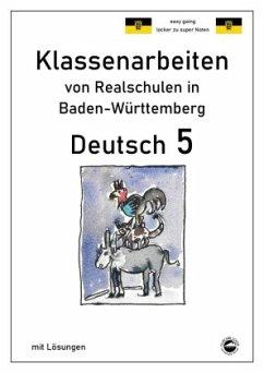 Deutsch 5, Klassenarbeiten von Realschulen in Baden-Württemberg mit Lösungen - Arndt, Monika