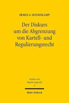 Der Diskurs um die Abgrenzung von Kartell- und Regulierungsrecht - Sennekamp, Irmela