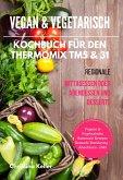 Vegan & Vegetarisch Kochbuch für den Thermomix TM5 & 31 Regionale Mittagessen oder Abendessen und Desserts Vegane & Vegetarische Saisonale Rezepte Gesunde Ernährung - Abnehmen - Diät (eBook, ePUB)