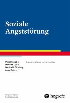 Soziale Angststörung (eBook, PDF) - Stangier, Ulrich; Ehlers, Anke; Clark, David M.; Ginzburg, Denise M.