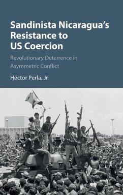 Sandinista Nicaragua's Resistance to US Coercion: Revolutionary Deterrence in Asymmetric Conflict - Perla Jr, Héctor