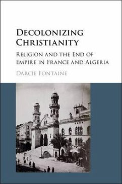 Decolonizing Christianity: Religion and the End of Empire in France and Algeria - Fontaine, Darcie (University of South Florida)