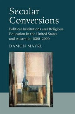 Secular Conversions: Political Institutions and Religious Education in the United States and Australia, 1800-2000 - Mayrl, Damon