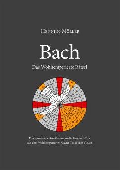 Bach. Das Wohltemperierte Rätsel - Möller, Henning