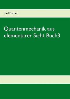 Quantenmechanik aus elementarer Sicht Buch3 (eBook, PDF)
