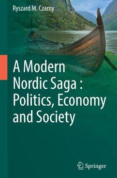 A Modern Nordic Saga : Politics, Economy and Society - Czarny, Ryszard M.