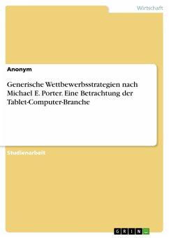 Generische Wettbewerbsstrategien nach Michael E. Porter. Eine Betrachtung der Tablet-Computer-Branche (eBook, PDF)
