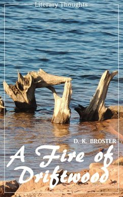 A Fire of Driftwood: A Collection of Short Stories (D. K. Broster) (Literary Thoughts Edition) (eBook, ePUB) - Broster, D. K.