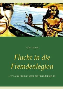 Flucht in die Fremdenlegion - Duthel, Heinz