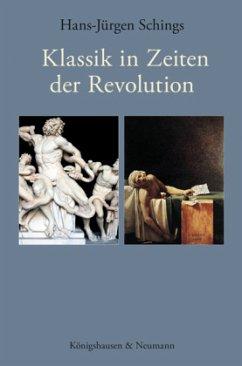 Klassik in Zeiten der Revolution - Schings, Hans-Jürgen