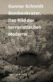 Bombenkrater. Das Bild der terroristischen Moderne