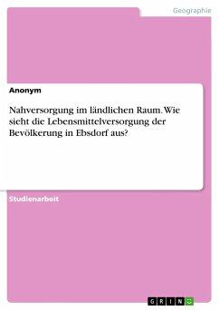 Nahversorgung im ländlichen Raum. Wie sieht die Lebensmittelversorgung der Bevölkerung in Ebsdorf aus?