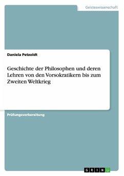 Geschichte der Philosophen und deren Lehren von den Vorsokratikern bis zum Zweiten Weltkrieg
