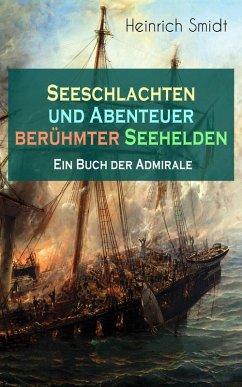 Seeschlachten und Abenteuer berühmter Seehelden - Ein Buch der Admirale (Vollständige Ausgabe) (eBook, ePUB)