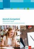 deutsch.kompetent. Abiturtraining B - Sachtextanalyse, Erörterung, materialgestütztes Schreiben. Arbeitsheft Klasse 11-13
