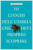 111 luoghi dell'Umbria che devi proprio scoprire