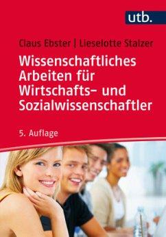 Wissenschaftliches Arbeiten für Wirtschafts- und Sozialwissenschaftler - Ebster, Claus; Stalzer, Lieselotte