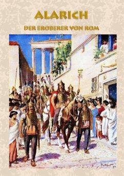 Alarich - Der Eroberer von Rom (eBook, ePUB)