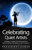 Celebrating Quiet Artists: Stirring Stories of Introverted Artists Who the World Can't Forget (Quiet Phoenix, #5) (eBook, ePUB)