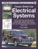 Classic British Car Electrical Systems: Your In-Depth Colour-Illustrated Guide to Understanding, Repairing & Improving the Electrical Systems & Compon