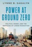 Power at Ground Zero: Politics, Money, and the Remaking of Lower Manhattan