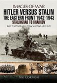 Hitler versus Stalin: The Eastern Front 1942 - 1943 Stalingrad to Kharkov