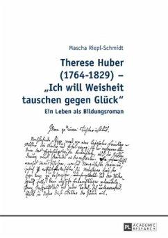 Therese Huber (1764-1829) - «Ich will Weisheit tauschen gegen Glück» - Riepl-Schmidt, Mascha