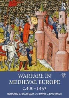 Warfare in Medieval Europe c.400-c.1453 - Bachrach, Bernard S. (University of Minnesota, USA); Bachrach, David S. (University Of New Hampshire, USA)