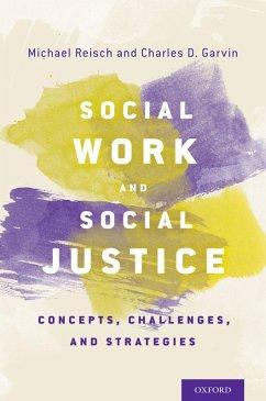 Social Work and Social Justice (eBook, ePUB) - Reisch, Michael; Garvin, Charles D.