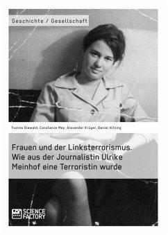 Frauen und der Linksterrorismus. Wie aus der Journalistin Ulrike Meinhof eine Terroristin wurde (eBook, ePUB)