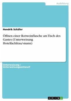 Öffnen einer Rotweinflasche am Tisch des Gastes (Unterweisung Hotelfachfrau/-mann) (eBook, PDF)