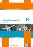 deutsch.kompetent. Arbeitsheft mit Lösungen 10. Klasse. Ausgabe für Berlin, Brandenburg, Mecklenburg-Vorpommern