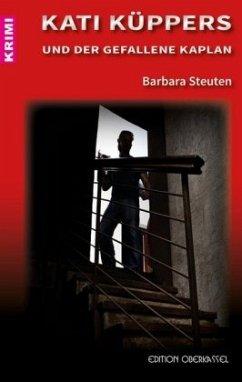 Kati Küppers und der gefallene Kaplan / Küsterin Kati Küppers Bd.1 - Steuten, Barbara