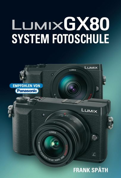 LUMIX GX80 System Fotoschule - Späth, Frank