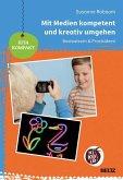 Mit Medien kompetent und kreativ umgehen (eBook, PDF)