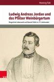 Ludwig Andreas Jordan und das Pfälzer Weinbürgertum