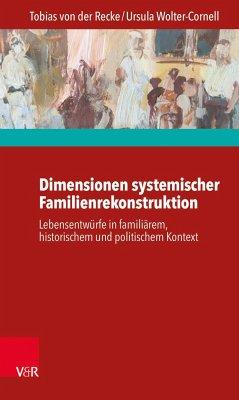 Dimensionen systemischer Familienrekonstruktion - Recke, Tobias von der; Wolter-Cornell, Ursula