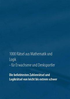 1000 Rätsel aus Mathematik und Logik für Erwach...