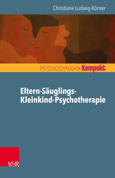 Eltern-Säuglings-Kleinkind-Psychotherapie - Ludwig-Körner, Christiane