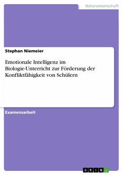 Emotionale Intelligenz im Biologie-Unterricht zur Förderung der Konfliktfähigkeit von Schülern - Niemeier, Stephan