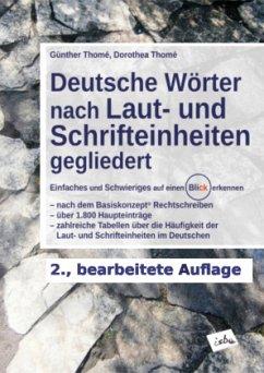 Deutsche Wörter nach Laut- und Schrifteinheiten gegliedert - Thomé, Günther;Thomé, Dorothea