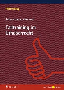 Falltraining im Urheberrecht - Hentsch, Christian-Henner; Schwartmann, Rolf