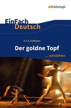 Der goldne Topf. EinFach Deutsch ... verstehen - Hoffmann, Ernst Theodor Amadeus; Zurwehme, Martin