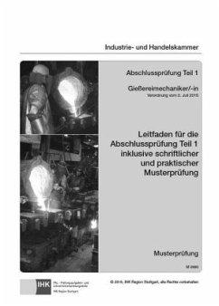 Leitfaden für die Abschlussprüfung Teil 1 Gießereimechaniker/-in (inkl. Musterprüfung)